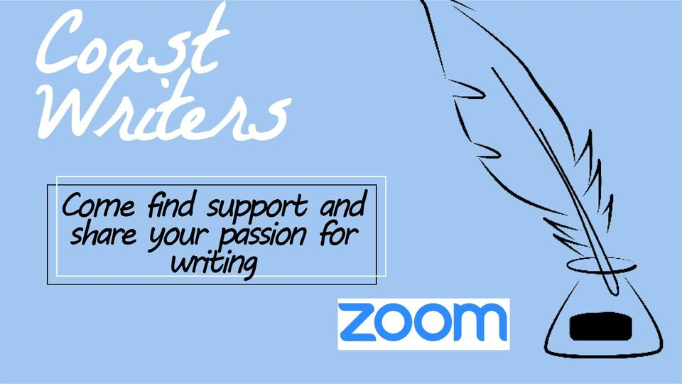 Coast Writers, Come find support and share your passion for writing on ZOOM.